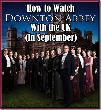 How to Watch Downton Abbey Season Three with the UK in September